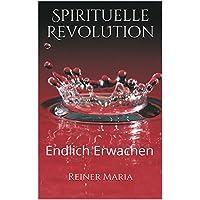 Spirituelle Revolution: Endlich Erwachen (German Edition)