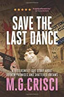 Save the Last Dance: A Bittersweet Love Story About Broken Promises and Shattered Dreams (Expanded 2018 Edition)