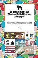 20 Confetti Australian Shepherd Selfie Milestone Challenges: Confetti Australian Shepherd Milestones for Memorable Moments, Socialization, Indoor & Outdoor Fun, Training Book 1