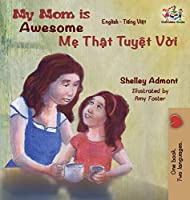 My Mom Is Awesome: English Vietnamese (English Vietnamese Bilingual Collection)