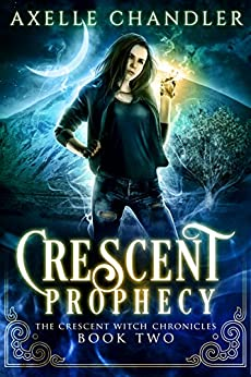 Crescent Prophecy (The Crescent Witch Chronicles Book 2) by [Chandler, Axelle]