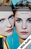 Sister Love and Other Crime Stories - With Audio Level 1 Oxford Bookworms Library: 400 Headwords