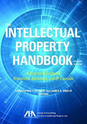 Download The Intellectual Property Handbook: A Practical Guide for Franchise, Business, and IP Counsel 1634256050