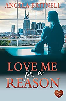 Love Me for a Reason: Transatlantic romance - the perfect holiday read (Nashville Connections Book 5) by [Britnell, Angela]