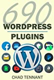 Wordpress: 690 Free Wordpress Plugins for Developing Amazing and Profitable Websites
