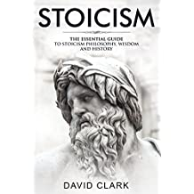 Stoicism: The Essential Guide to Stoicism Philosophy, Wisdom, and History (Stoic Life & Principles Book 1)