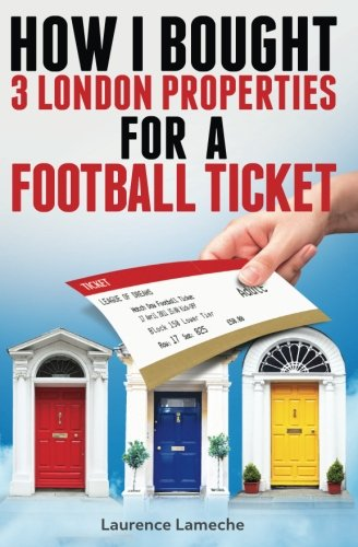 How I Bought 3 London Properties for a Football Ticket