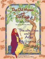 The Old Woman and the Eagle - Die alte Frau und der Adler: English-German Bilingual Edition -- Englisch-deutsche zweisprachige Ausgabe (Hoopoe Teaching-Stories)