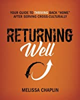 """Returning Well: Your Guide to Thriving Back """"Home"""" After Serving Cross-Culturally"""