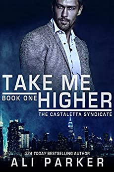 Take Me Higher (The Casteletta Syndicate Book 1) by [Parker, Ali]