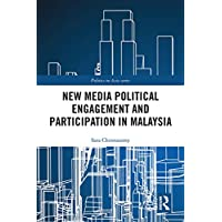 New Media Political Engagement And Participation in Malaysia (Politics in Asia)
