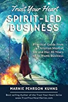 Trust Your Heart: Spirit-Led Business: Practical Guide from a Christian Mom of Six and Her 30 Years of In-Home Business