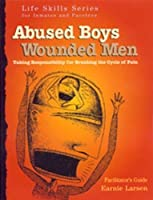 Abused Boys Wounded Men Facilitator's Guide: with Earnie Larsen