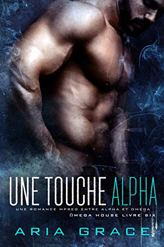Une touche Alpha: M/M Non Shifter MPreg Romance (Omega House t. 6) (French Edition)