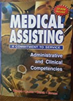 Medical Assisting: A Commitment to Service-Administrative and Clinical Competencies