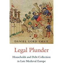 Legal Plunder: Households and Debt Collection in Late Medieval Europe (English Edition)