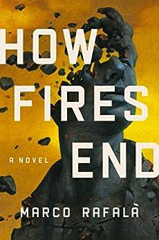 How Fires End: A Novel by [Rafalà, Marco]