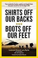 Shirts Off Our Back, Boots Off Our Feet: How Leadership Enables Logistics and Supply Chain Execution and Gives You the Edge to Win