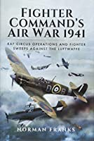 Fighter Command's Air War 1941: RAF Circus Operations and Fighter Sweeps Against the Luftwaffe