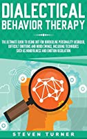 Dialectical Behavior Therapy: The Ultimate Guide for Using DBT for Borderline Personality Disorder, Difficult Emotions, and Mood Swings, Including Techniques such as Mindfulness and Emotion Regulation