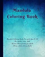 Mandala Coloring Book:  Mandala coloring books for girls ages 8-12: Mandala Coloring Books for adults, teens, kids, Stress coloring books for adults: Easy Mandala Coloring Book: mandala colouring book for teens, girls, adults coloring book stress relief