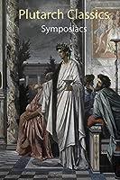 Plutarch Classics: Symposiacs