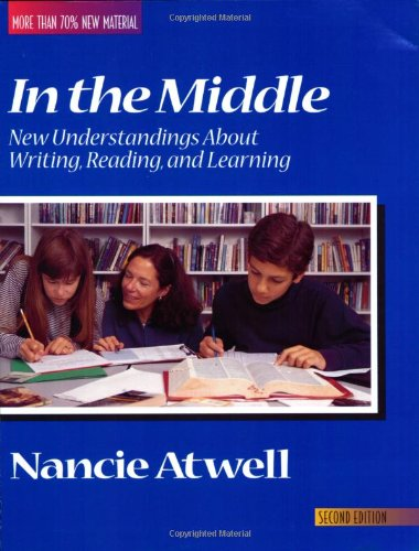 Download In the Middle: New Understandings About Writing, Reading, and Learning (2nd Edition) (Workshop Series) 0867093749