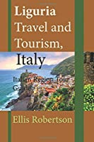 Liguria Travel and Tourism, Italy: Italian Region Tour Guide