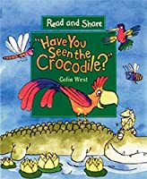 Have You Seen the Crocodile?: Read and Share