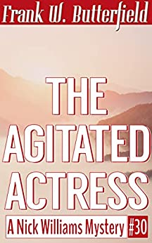 [Butterfield, Frank W.]のThe Agitated Actress (A Nick Williams Mystery Book 30) (English Edition)