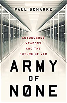 [Scharre, Paul]のArmy of None: Autonomous Weapons and the Future of War (English Edition)