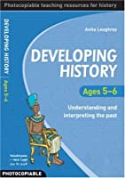 Developing History Ages 5-6: Understanding and Interpreting the Past