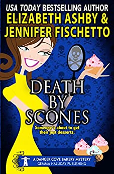 Death by Scones: a Danger Cove Bakery Mystery by [Fischetto, Jennifer, Ashby, Elizabeth]