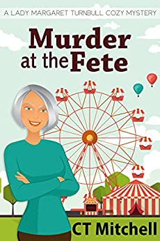 Murder At The Fete: Lady Margaret Turnbull Cozy Mystery (Best Cozy Mystery Series Book 1) by [Mitchell, C T]