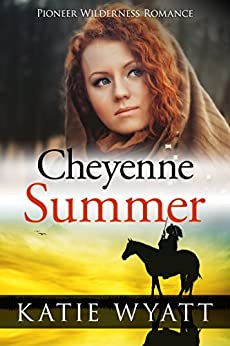 Mail Order Bride: Cheyenne Summer: Inspirational Historical Western (Pioneer Wilderness Romance series Book 15) by [Wyatt, Katie]