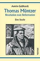 Thomas Muentzer: Revolution statt Reformation. Eine Studie