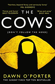The Cows: The bold, brilliant and hilarious Sunday Times Top Ten bestseller by [O'Porter, Dawn]