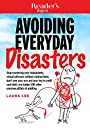 Avoiding Everyday Disasters: Stop Murdering Your Houseplants, reheat leftovers without ruining them, don 039 t owe your arm and leg in credit card debt, and dodge 500 other common pitfalls of adulting