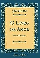 O Livro de Amor: Poesias Escolhidas (Classic Reprint)