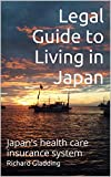 Legal Guide to Living in Japan: Japan's health care insurance system (English Edition)