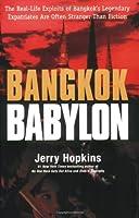 Bangkok Babylon: The Real-Life Exploits Of Bangkok's Legendary Expatriates Are Often Stranger Than Words
