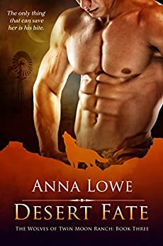 Desert Fate (The Wolves of Twin Moon Ranch Book 3) by [Lowe, Anna]
