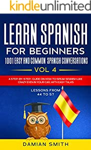 Learn Spanish For Beginner: 1001 EASY AND COMMON SPANISH CONVERSATIONS: -Vol 4| A step-by-step- guide on how to speak Spanish like crazy even in your car, ... Spanish for beginners) (English Edition)