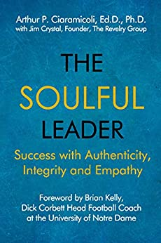 The Soulful Leader: Success with Authenticity, Integrity and Empathy by [Ciaramicoli, Arthur, Crystal, Jim]