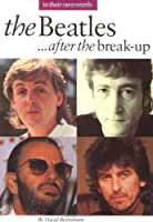 The Beatles After the Break-Up: In Their Own Words