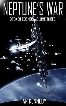 Neptune's War (Broken Cosmos Book 3) by [Kennedy, Ian]