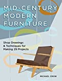 Mid-Century Modern Furniture: Shop Drawings & Techniques for Making 29 Projects by Michael Crow(2015-06-17) 画像