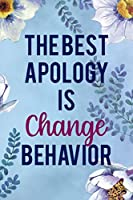 The Best Apology Is Change Behavior: Alcoholism Notebook Journal Composition Blank Lined Diary Notepad 120 Pages Paperback  Blue Flowers