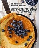 Easy Pancake Cookbook: 50 Delicious Pancake Recipes 画像
