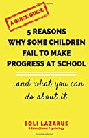 5 Reasons Why Some Children Fail to Make Progress at School: And What We Can Do About It